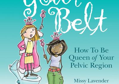Below Your Belt, How to be Queen of your Pelvic Region