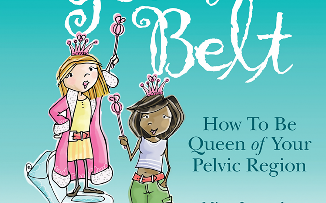 Below Your Belt, How to be Queen of your Pelvic Region